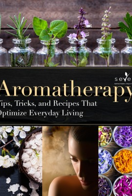 Aromatherapy: Tips, Tricks, and Recipes That Optimize Everyday Living