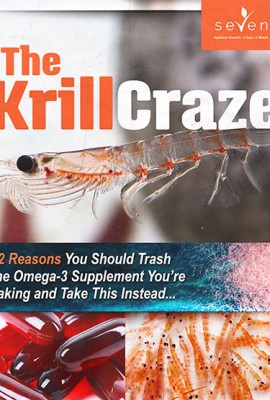 The Krill Craze: 22 Reasons You Should Trash the Omega-3 Supplement You're Taking and Take This Instead…
