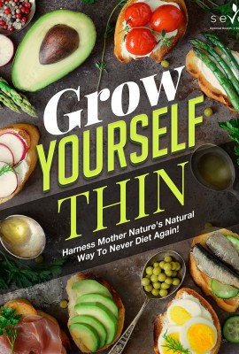 Grow Yourself Thin – Harness Mother Nature's Natural Way To Never Diet Again!