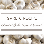 Recipe: Roasted Garlic Brussel Sprouts