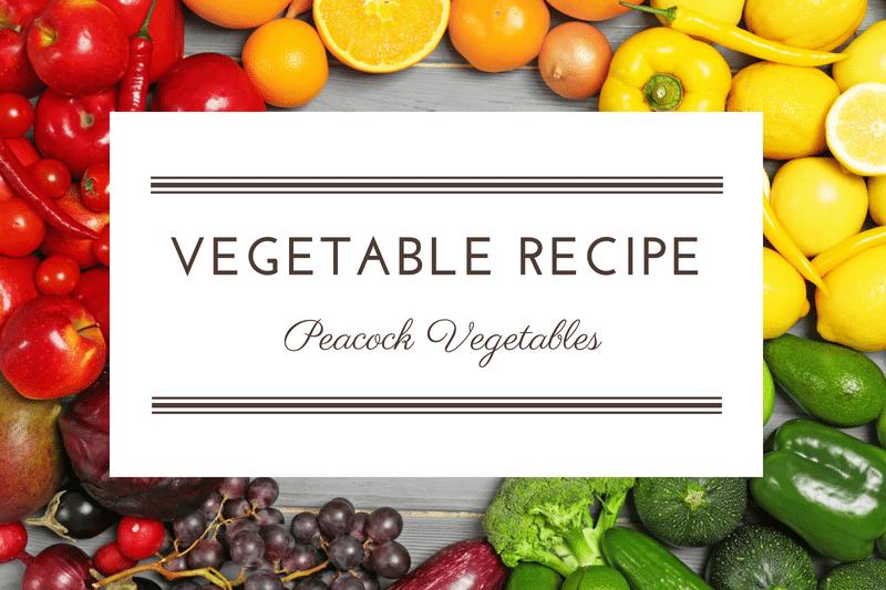 Recipe: Peacock Vegetables